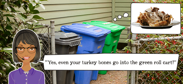 Even your turkey bones go in the green roll cart