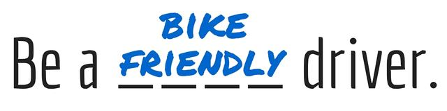 Be a bike friendly driver