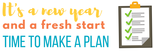 It's a new year and a fresh start. Time to make a plan.