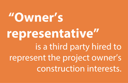 Definition of owner's representative: a third party hired to represent the project owner's construction interests.
