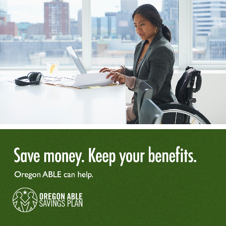 "A woman in a wheelchair is hard at work in her office overlooking the city next to text that says ""Save money. Keep your benefits. Oregon ABLE can help."""