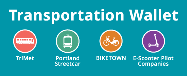 Transportation Wallet options include TriMet, Portland Streetcar, Biketown and Scooter companies. .